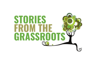Stories from the Grassroots – If Not You, Then Who?